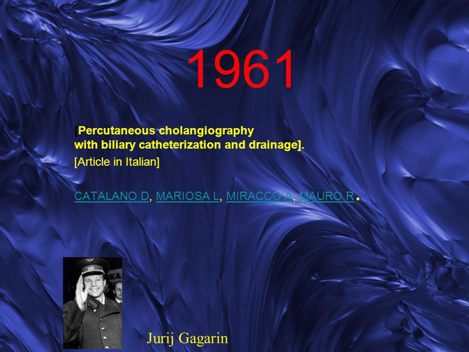 1961 [Percutaneous cholangiography with biliary catheterization and drainage]. [Article in Italian]